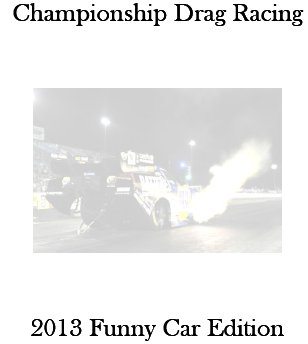 Championship Drag Racing: 2013 Funny Car Edition