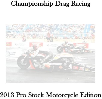 Championship Drag Racing: 2013 Pro Stock Motorcycle Edition