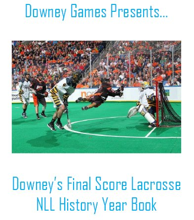 Downey's Final Score Lacrosse History of the NLL Year Book